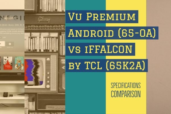 Vu Premium Android (65-OA) vs iFFALCON by TCL (65K2A)