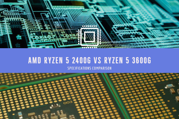 AMD Ryzen 5 2400G vs Ryzen 5 3600G Specifications Comparison