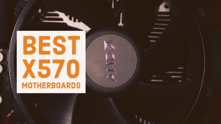 Best X570 Motherboards for AMD Ryzen 2 Matisse 3800x, 3700x, 3600 etc