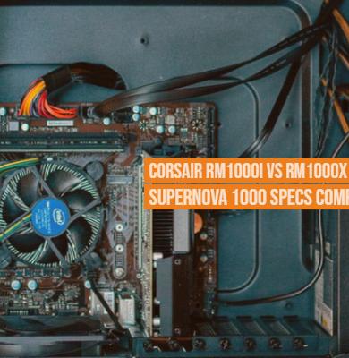 Corsair rm1000i vs rm1000x vs EVGA Supernova 1000