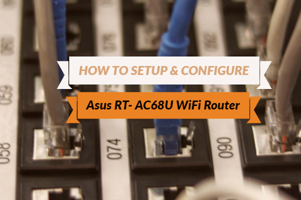 How to Setup & Configure Asus RT- AC68U WiFi Router & Reset Options