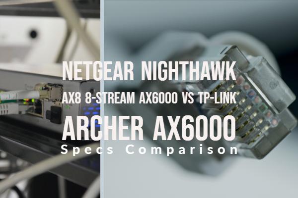 NETGEAR Nighthawk AX8 8-Stream AX6000 vs TP-Link Archer AX6000