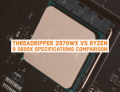 Threadripper 2970wx vs Ryzen 9 3800X Specifications Comparison
