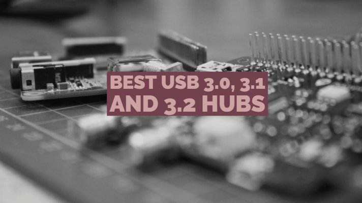 Best USB 3.0, 3.1 and 3.2 Hubs