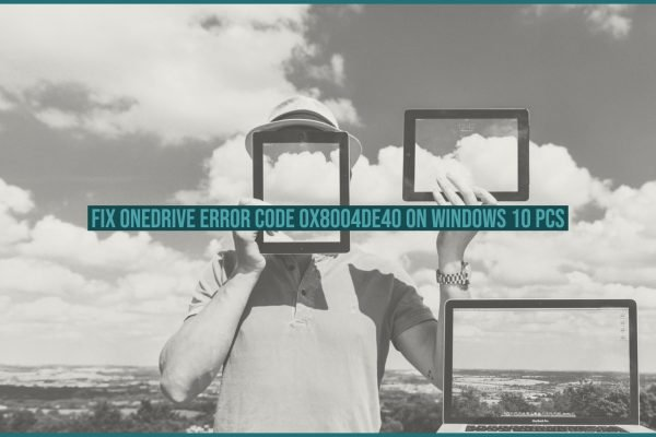 Fix Onedrive Error Code 0x8004de40 on Windows 10 PCs