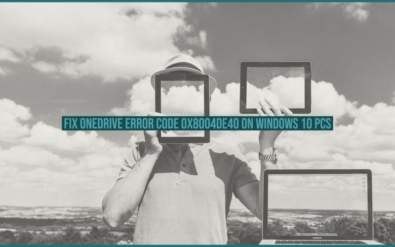 Fix Onedrive Error Code 0x8004de40 on Windows 10 PCs