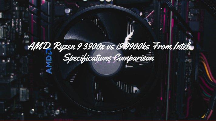 AMD Ryzen 9 3900x vs i9 9900ks From Intel - Specifications Comparison
