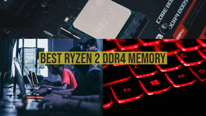 Best Ryzen 2 DDR4 Memory