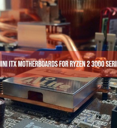 Best X570 Mini ITX Motherboards For Ryzen 2 3000 Series AMD CPUs