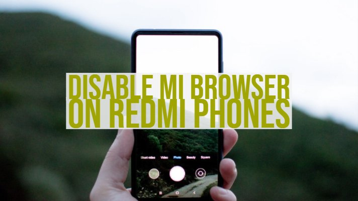 Disable Mi Browser on Redmi Phones
