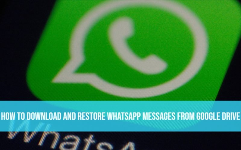 How to Download and Restore Whatsapp Messages from Google Drive