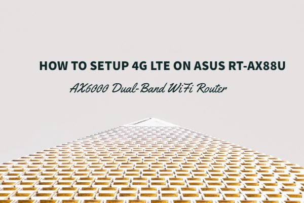 How to Setup 4g LTE on ASUS RT-AX88U AX6000 Dual-Band WiFi Router