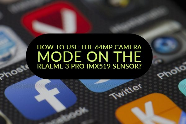How to use the 64mp Camera Mode on the Realme 3 Pro IMX519 Sensor