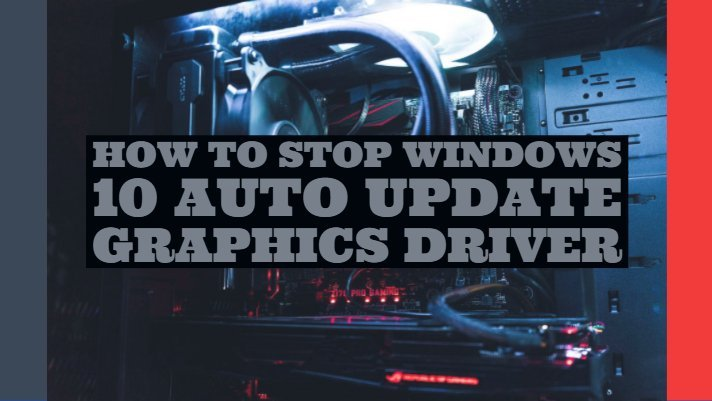 How to Stop Windows 10 Auto Update Graphics Driver