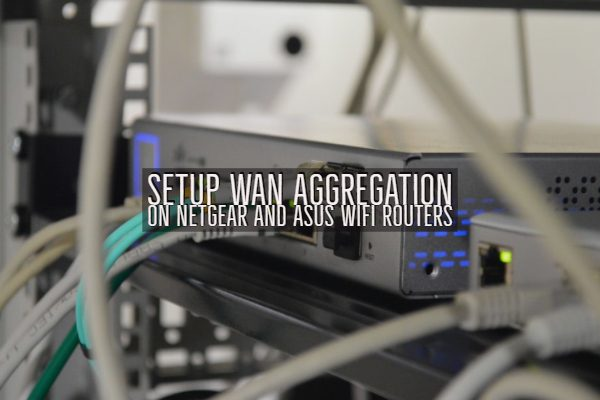 Setup WAN Aggregation on Netgear and Asus Wifi Routers