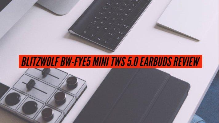 BlitzWolf BW-FYE5 Mini TWS 5.0 Earbuds Review