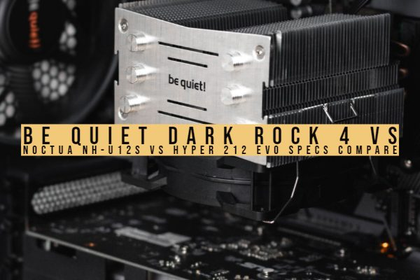 be quiet dark rock 4 vs noctua nh-u12s vs hyper 212 evo specs compare