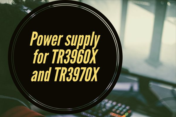 Power supply for TR3960X and TR3970X