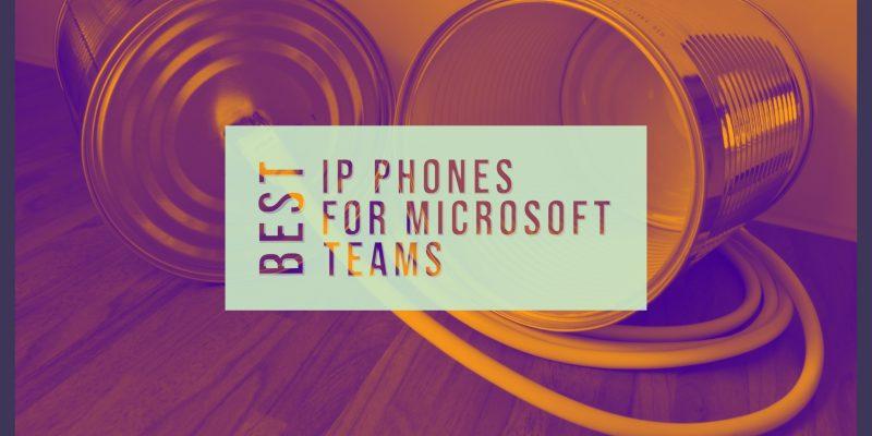 Best IP Phones for Microsoft Teams