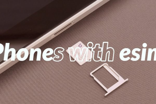 List of Phones with esim support - Android and Apple iOS