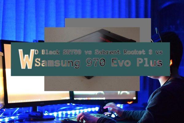WD Black SN750 vs Sabrent Rocket 3 vs Samsung 970 Evo Plus