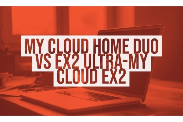 My Cloud Home Duo vs EX2 Ultra-My Cloud EX2