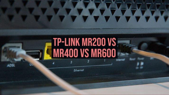 TP-Link MR200 vs MR400 vs MR600