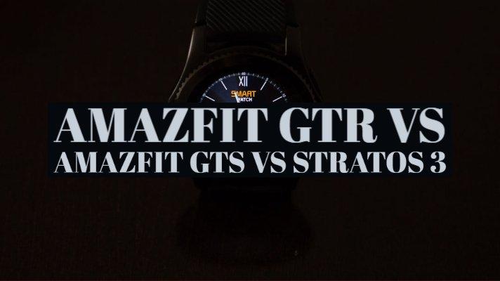 Amazfit GTR vs Amazfit GTS vs Stratos 3