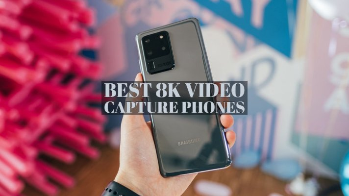 Best 8K Video Capture Phones