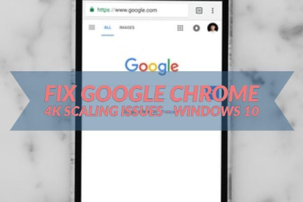 Fix Google Chrome 4K Scaling Issues - Windows 10