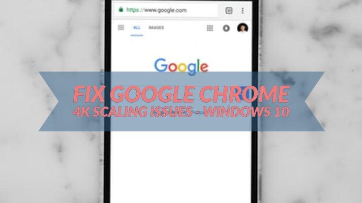 Fix Google Chrome 4K Scaling Issues - Windows 10