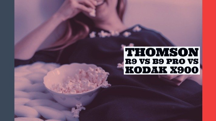 Thomson R9 Vs B9 Pro Vs Kodak X900