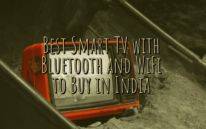 Best Smart TV with Bluetooth and WiFi to Buy in India