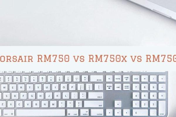 Corsair RM750 vs RM750x vs RM750i