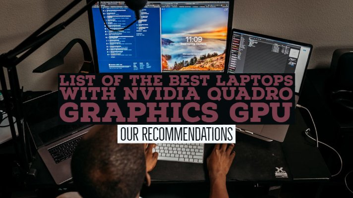 List of the Best Laptops with Nvidia Quadro Graphics GPU