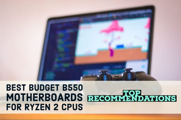 Best Budget B550 Motherboards For Ryzen 2 CPUs