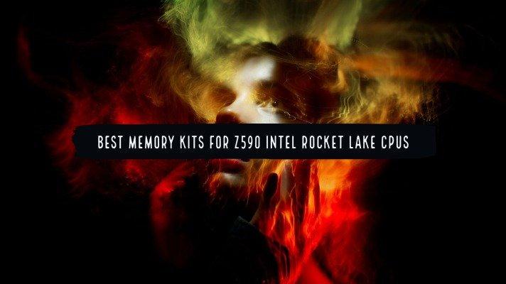 Best Memory Kits for Z590 Intel Rocket Lake CPUs