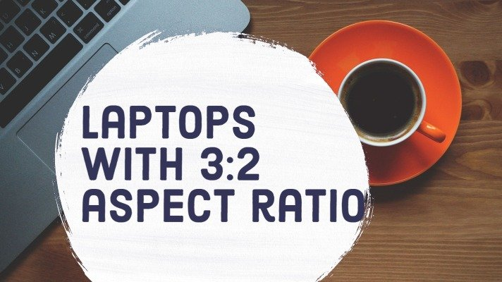 Laptops with 3:2 aspect ratio