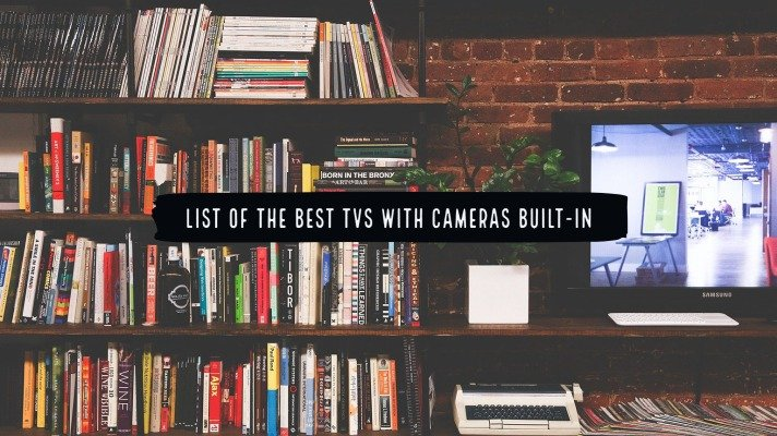 List of the Best TVs with cameras Built-in