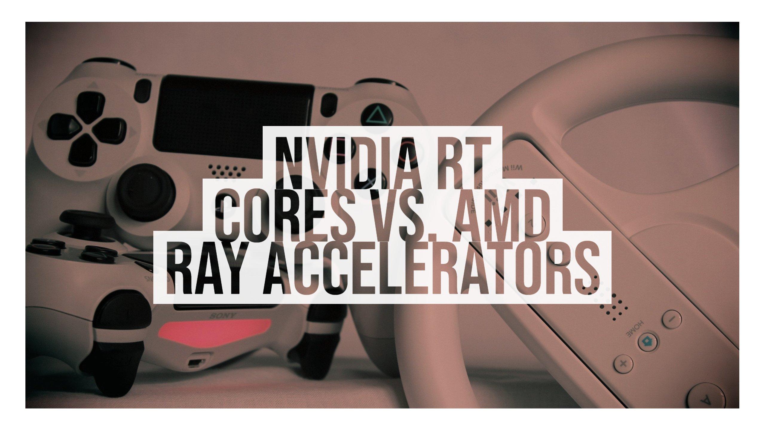 Nvidia RT Cores vs. AMD Ray Accelerators