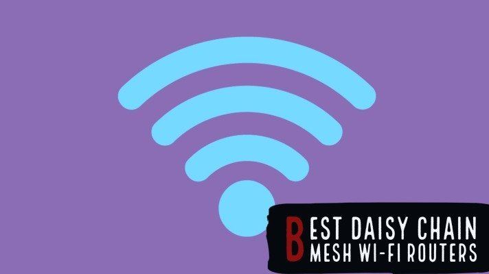 Best Daisy Chain Mesh Wi-Fi Routers