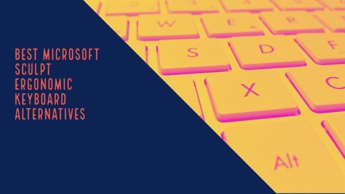 Best Microsoft Sculpt Ergonomic Keyboard Alternatives