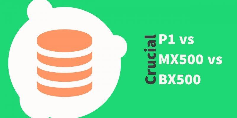 Crucial P1 vs MX500 vs BX500