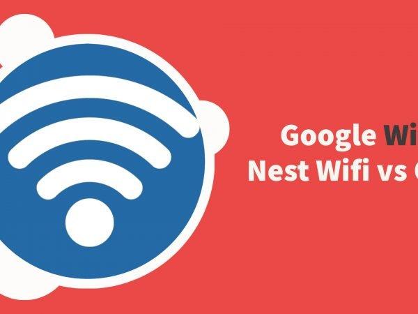 Google Wifi vs Nest Wifi vs Orbi