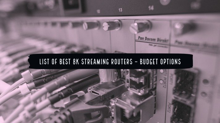 List of Best 8K Streaming Routers – Budget Options
