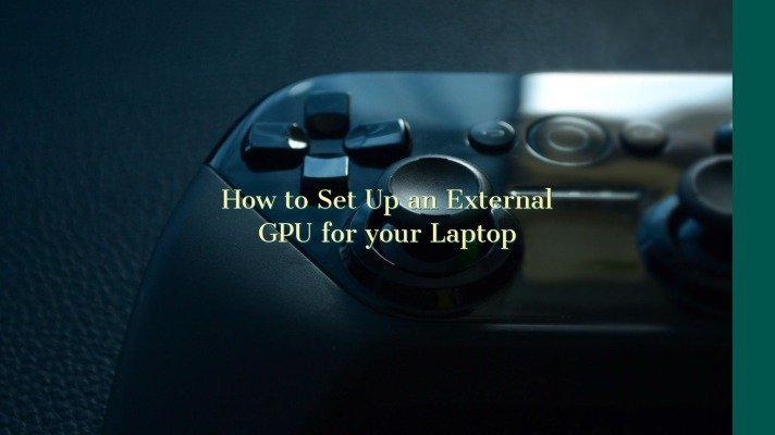 How to Set Up an External GPU for your Laptop