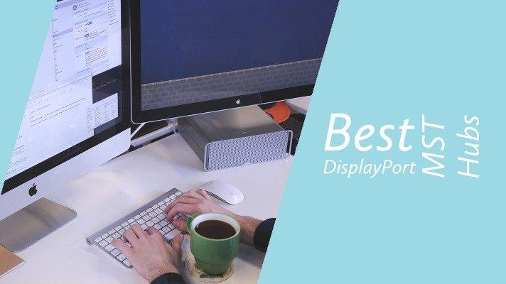 Best DisplayPort MST Hubs