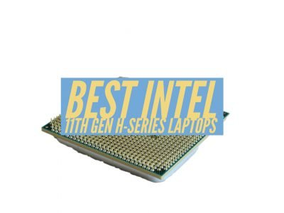 Best Intel 11TH GEN H-Series Laptops