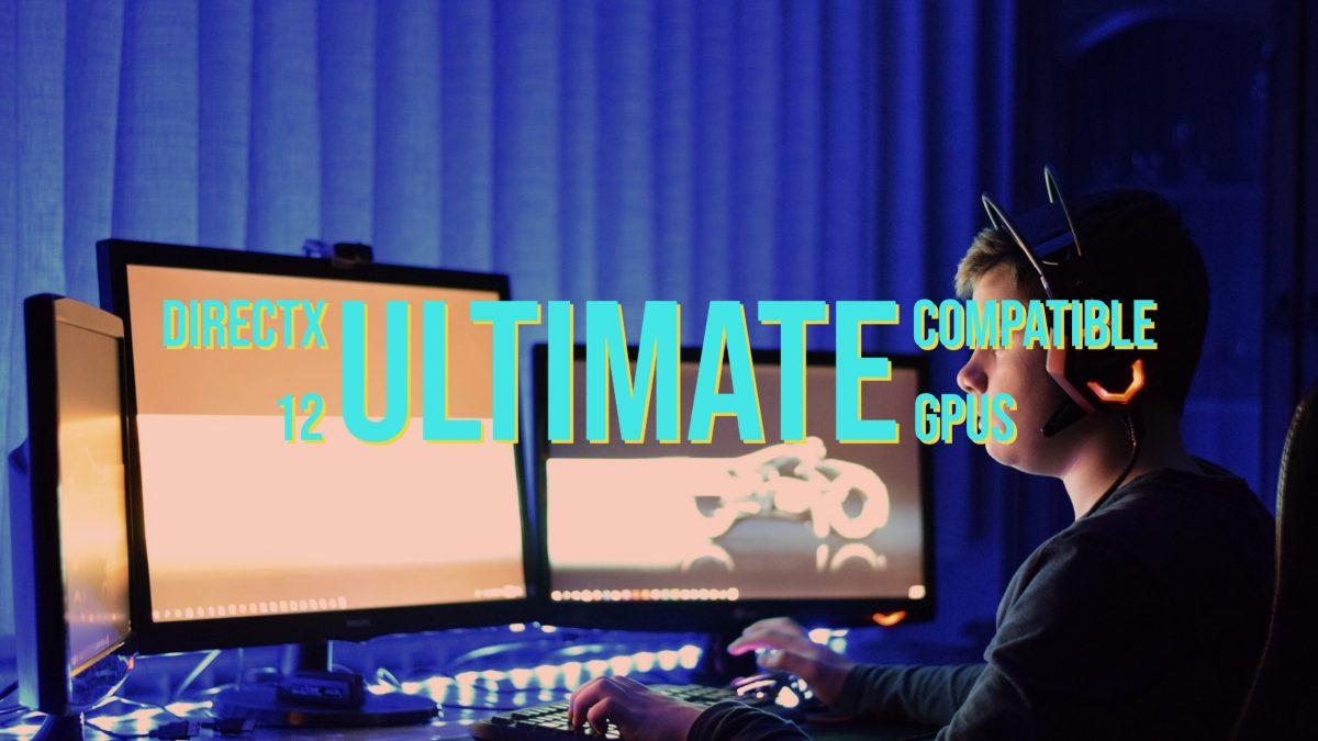 DirectX 12 Ultimate compatible GPUs